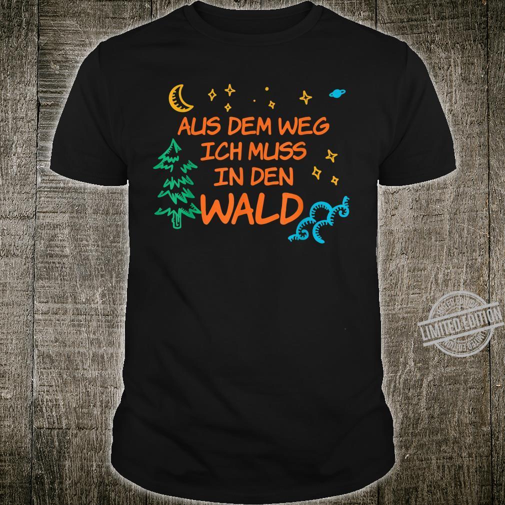 Waldmensch Aus Dem Weg Ich Muss In Den Wald Shirt