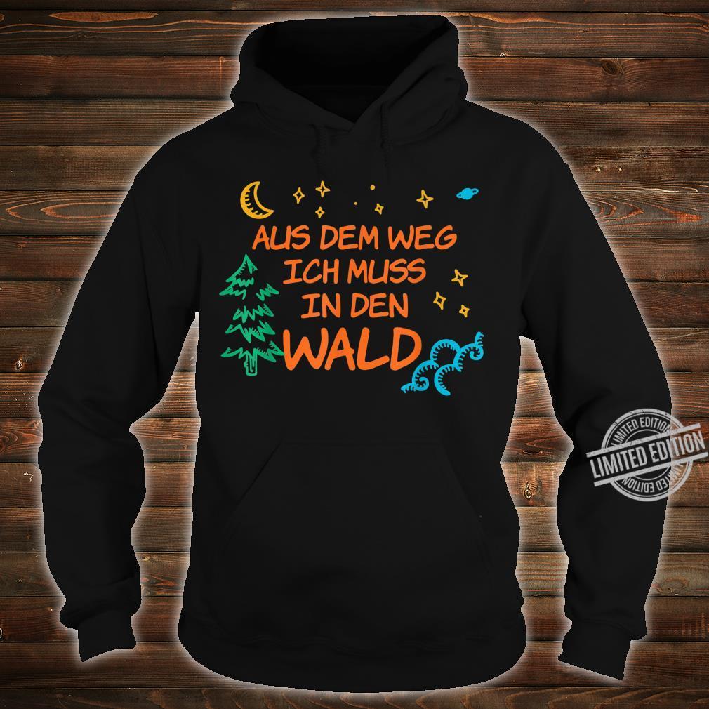 Waldmensch Aus Dem Weg Ich Muss In Den Wald Shirt hoodie