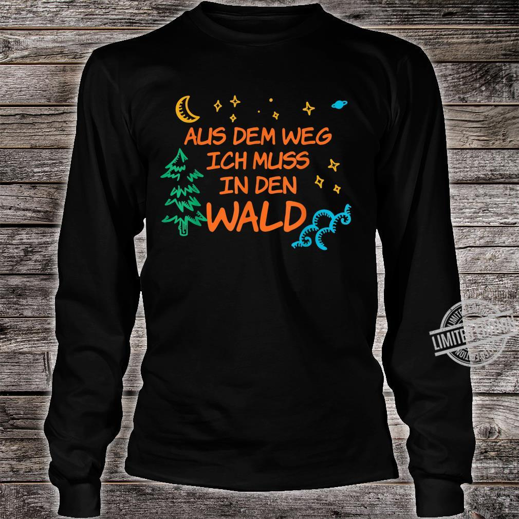 Waldmensch Aus Dem Weg Ich Muss In Den Wald Shirt long sleeved