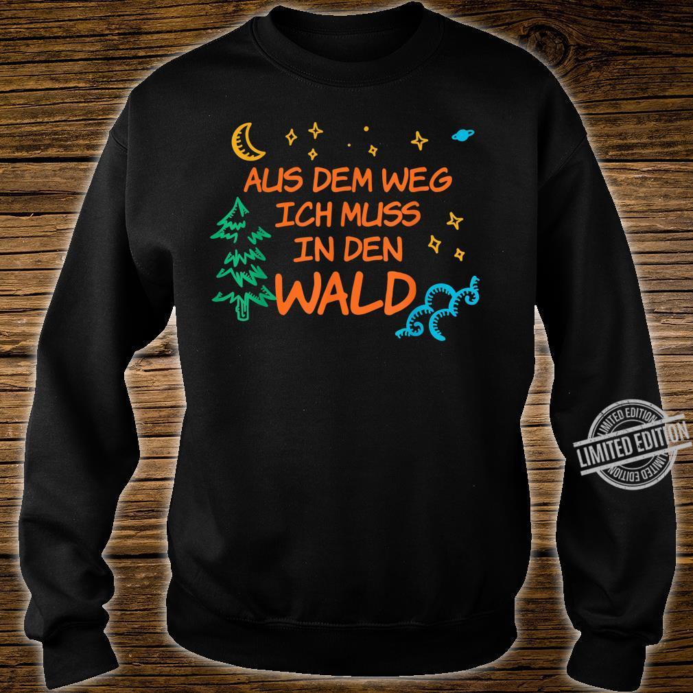 Waldmensch Aus Dem Weg Ich Muss In Den Wald Shirt sweater